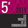 5ème - Les Trophées de la Communication 2019